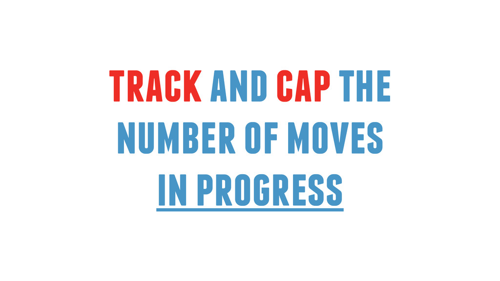 track and cap the number of moves in progress