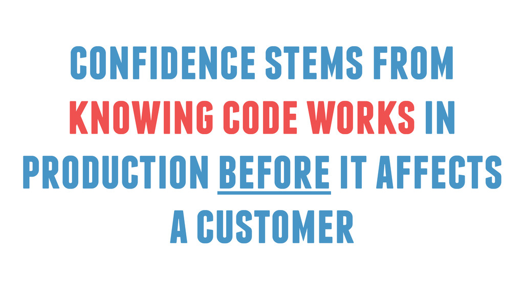confidence stems from knowing code works in pro...