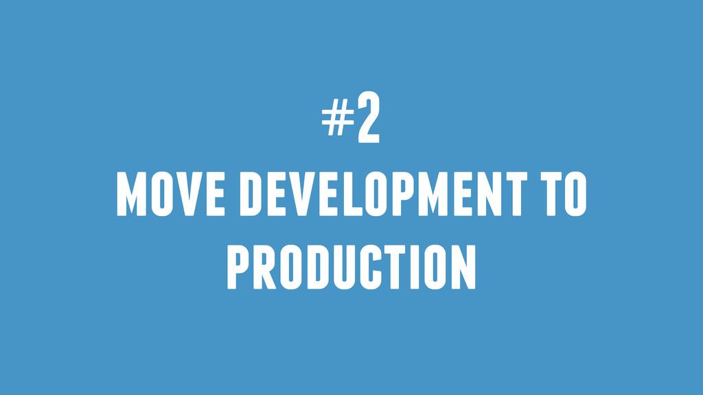 #2 move development to production