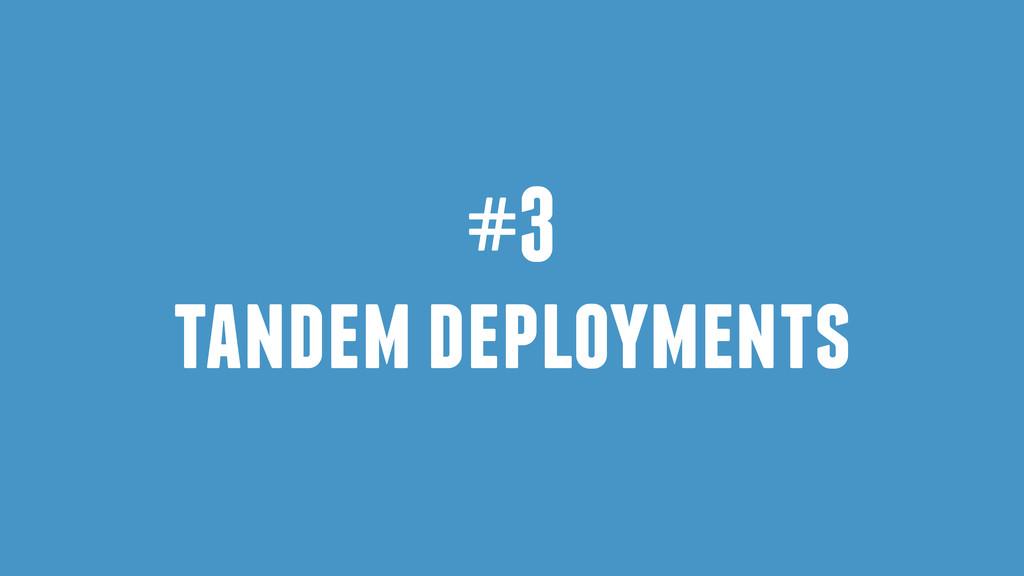 #3 tandem deployments