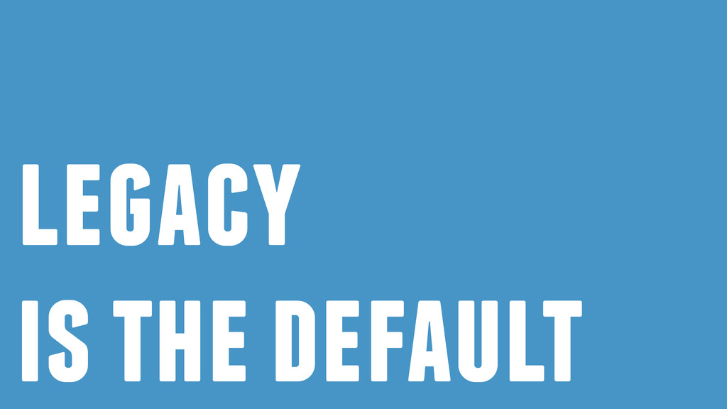 legacy is the default