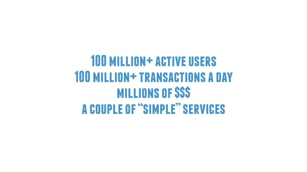 100 million+ active users 100 million+ transact...