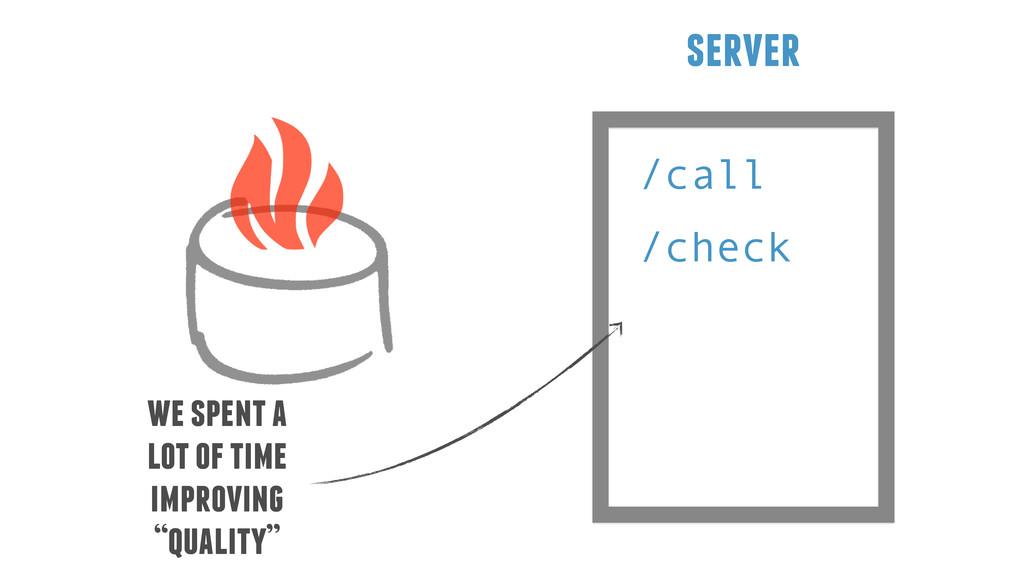 /call server /check we spent a lot of time impr...