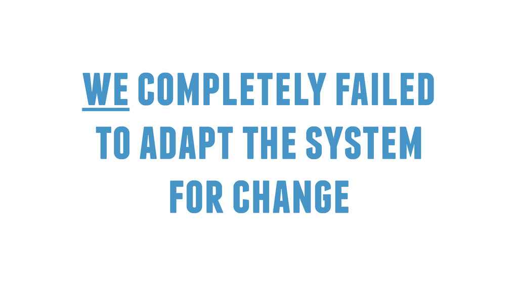 we completely failed to adapt the system for ch...
