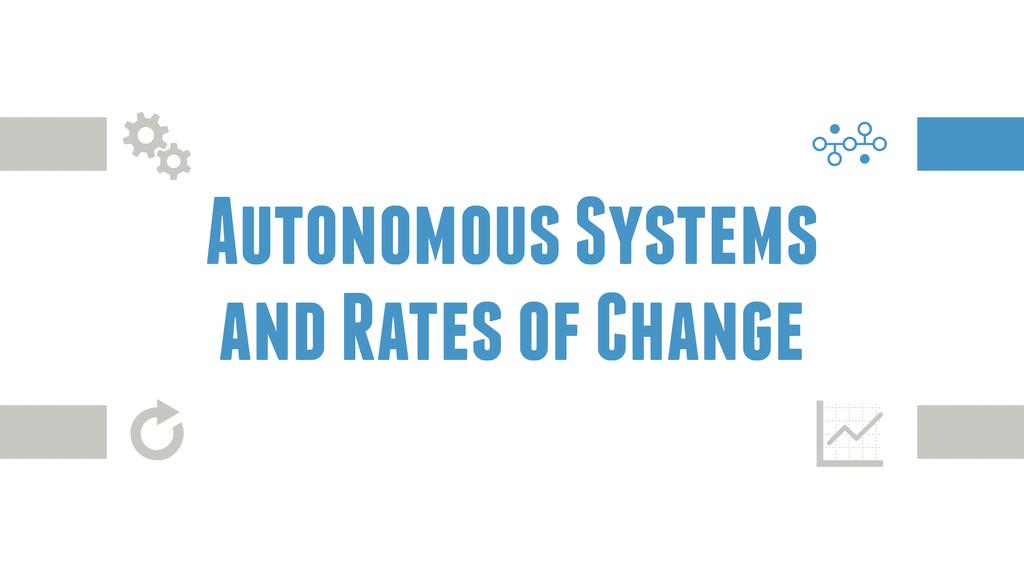 Autonomous Systems and Rates of Change ģ Y z G