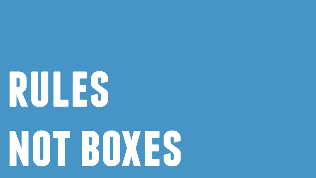 rules not boxes