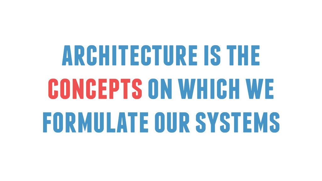 architecture is the concepts on which we formul...