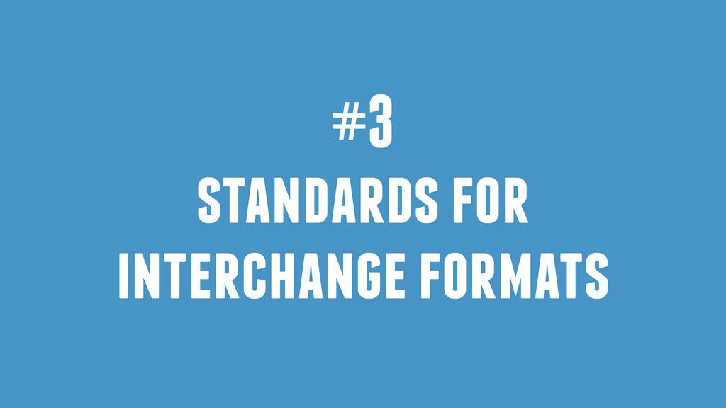 #3 standards for interchange formats
