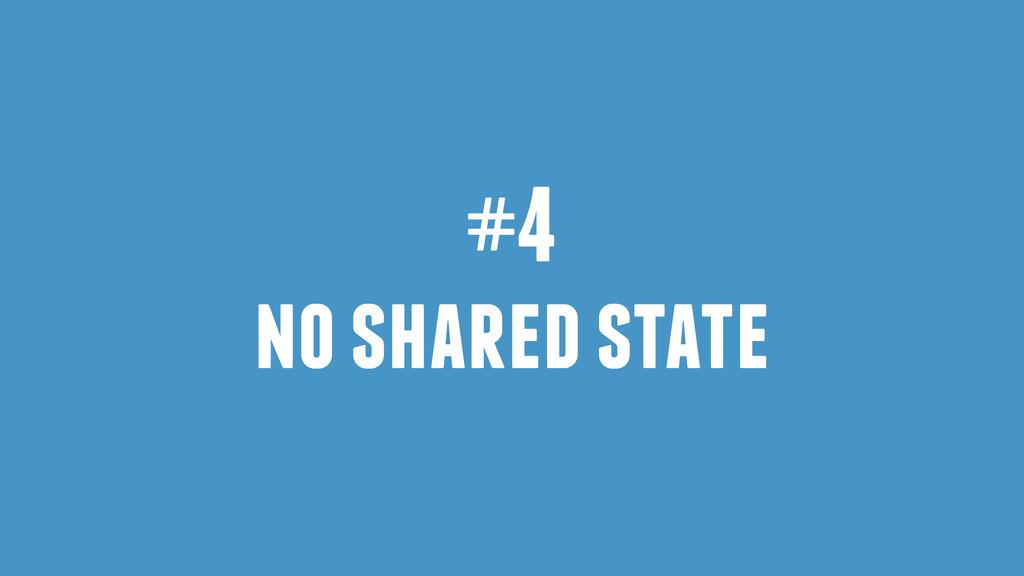 #4 no shared state