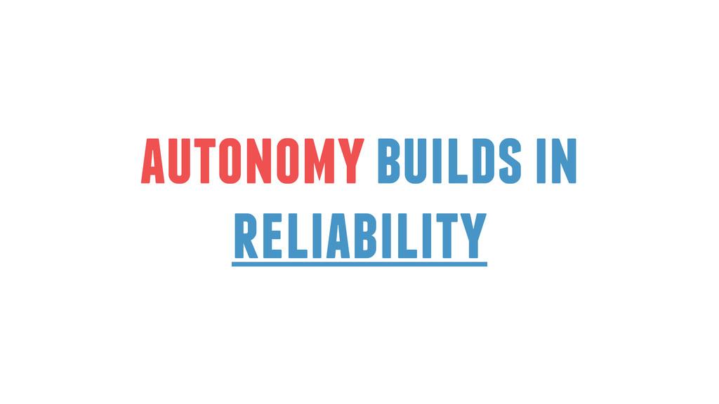autonomy builds in reliability