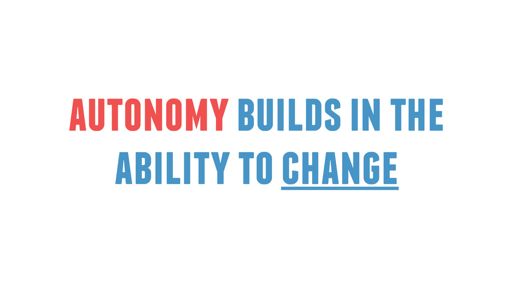 autonomy builds in the ability to change