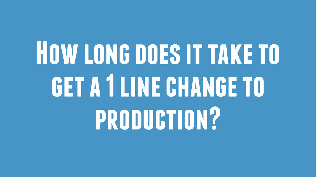 How long does it take to get a 1 line change to...