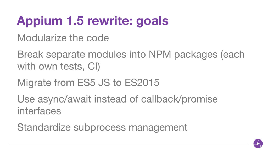 Appium 1.5 rewrite: goals Modularize the code  ...