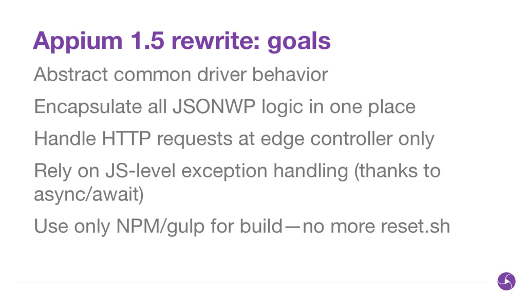 Appium 1.5 rewrite: goals Abstract common drive...