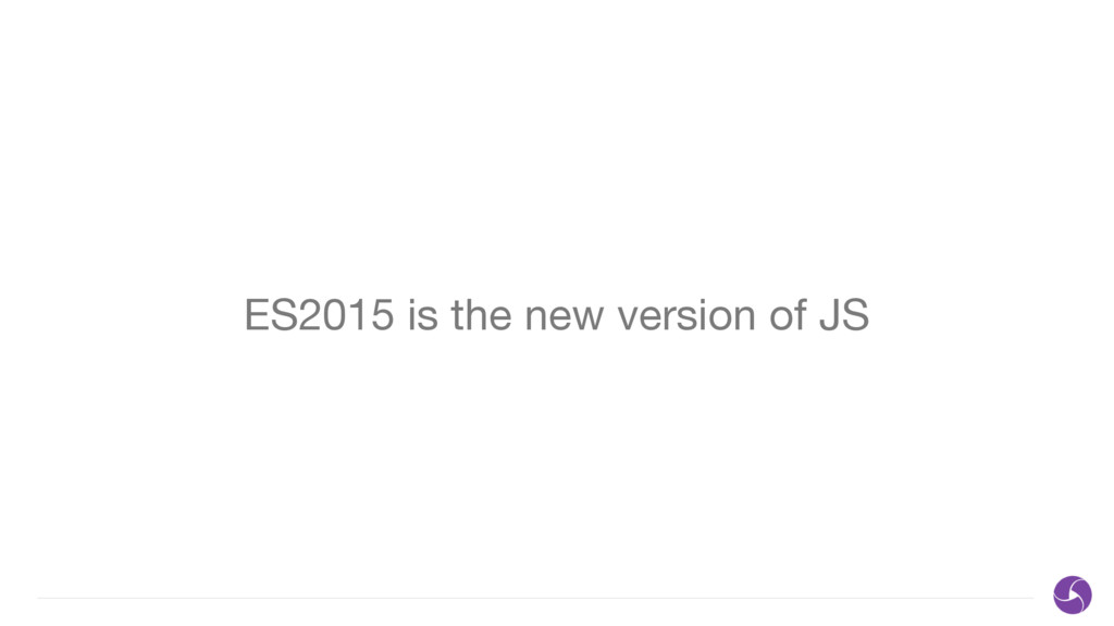 ES2015 is the new version of JS