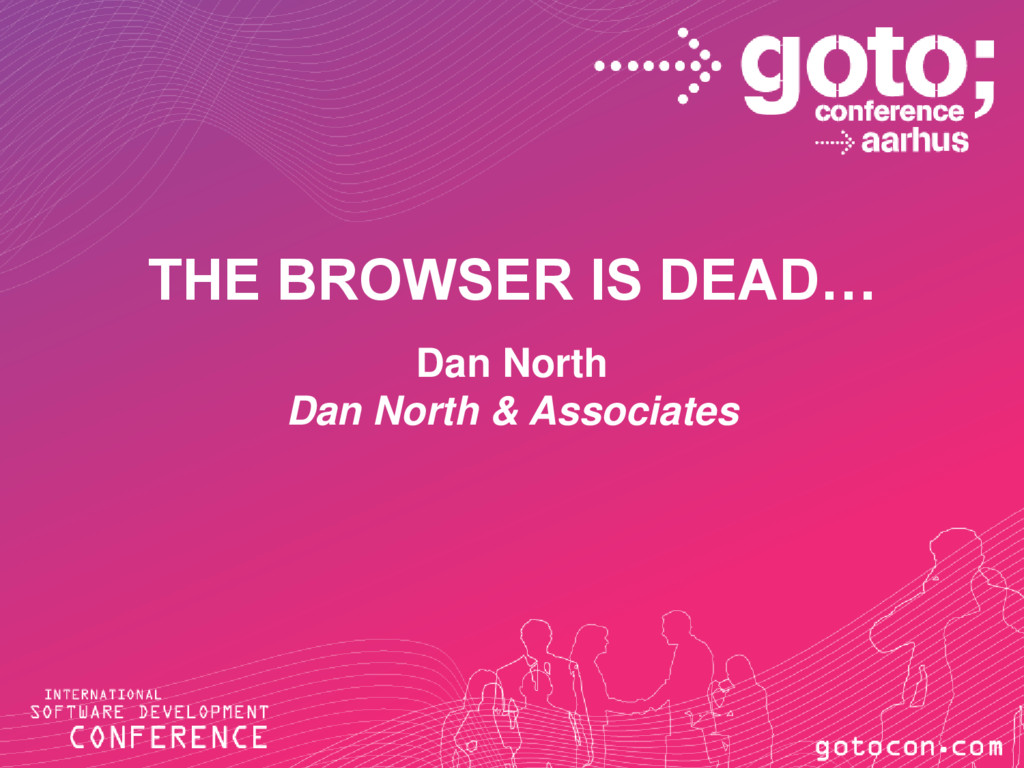 THE BROWSER IS DEAD… Dan North Dan North & Asso...