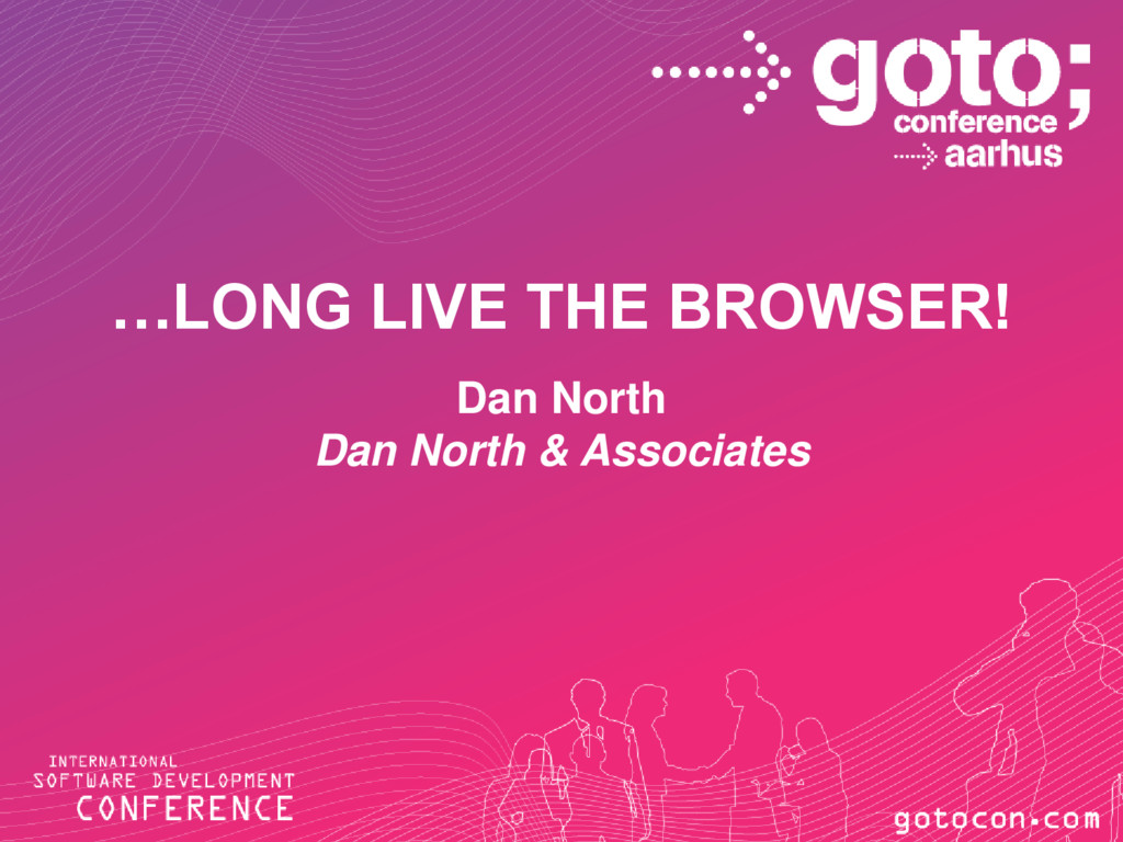 …LONG LIVE THE BROWSER! Dan North Dan North & A...
