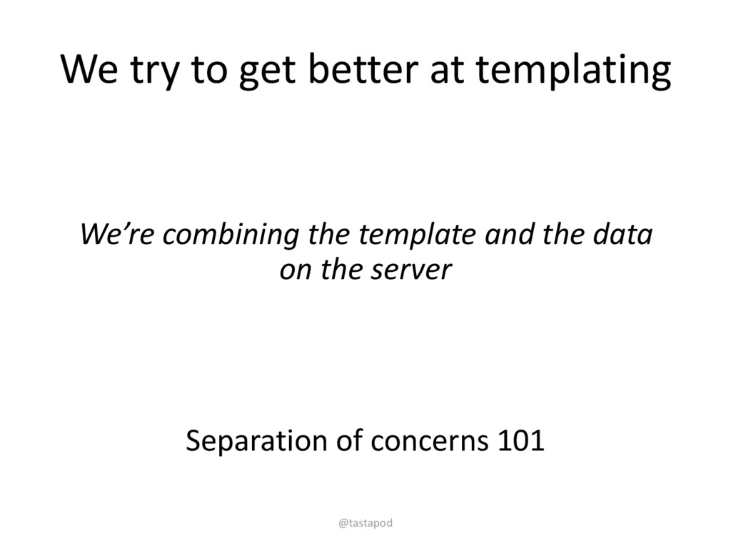 We try to get better at templating We're combin...