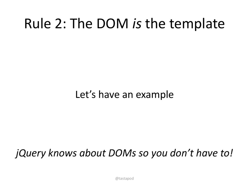 Rule 2: The DOM is the template Let's have an e...