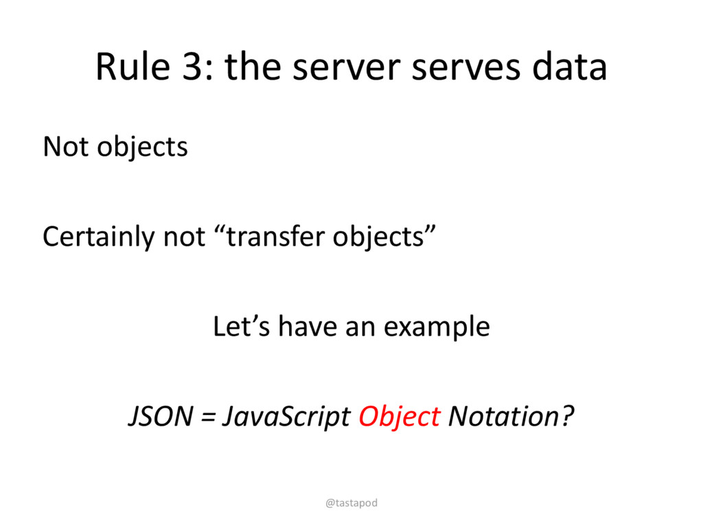 Rule 3: the server serves data Not objects Cert...