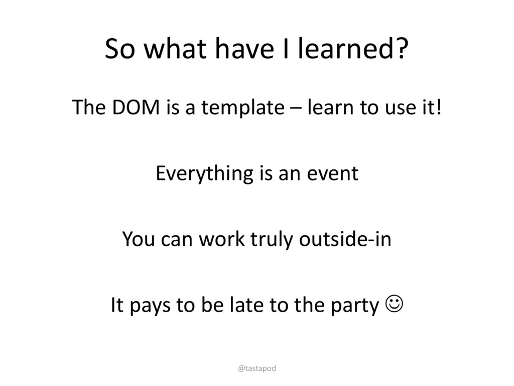 So what have I learned? The DOM is a template –...