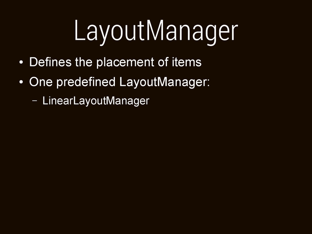 LayoutManager ● Defines the placement of items ...