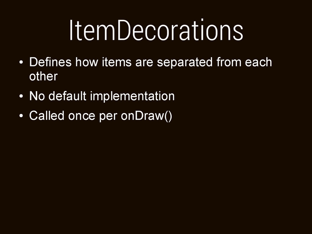 ItemDecorations ● Defines how items are separat...