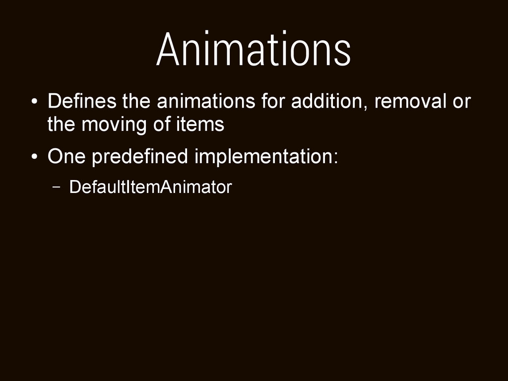 Animations ● Defines the animations for additio...