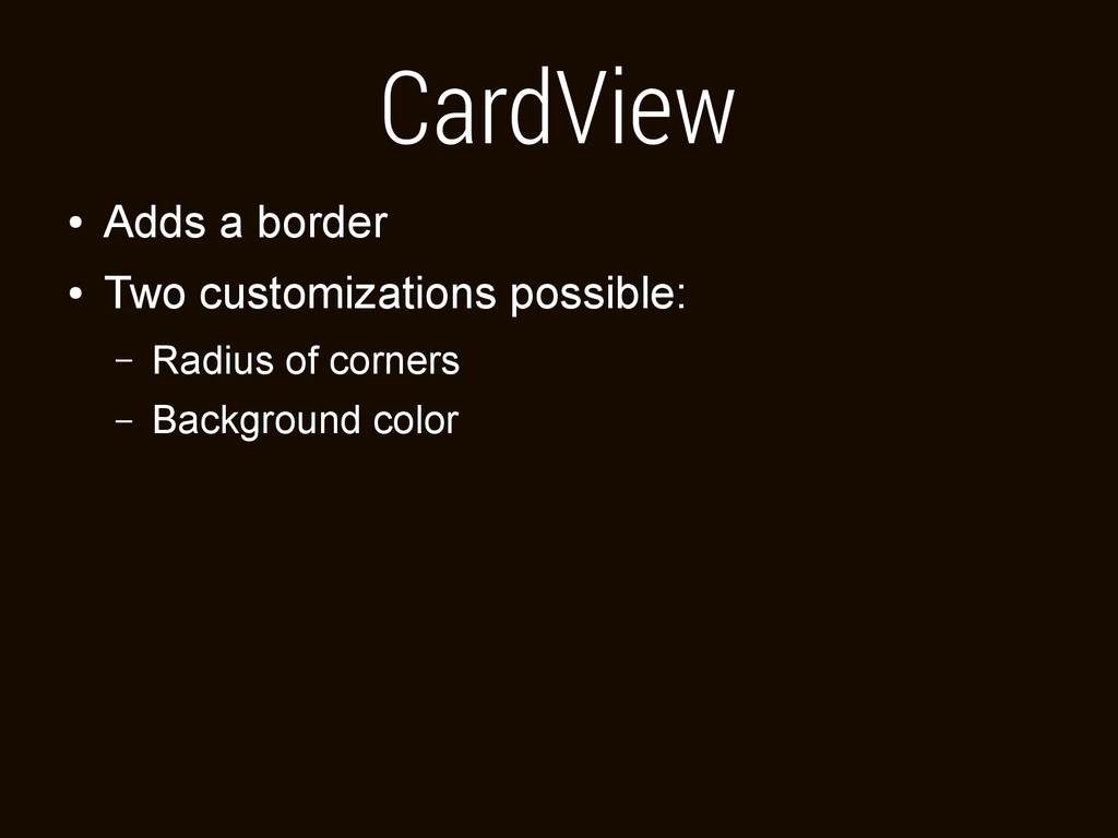 CardView ● Adds a border ● Two customizations p...