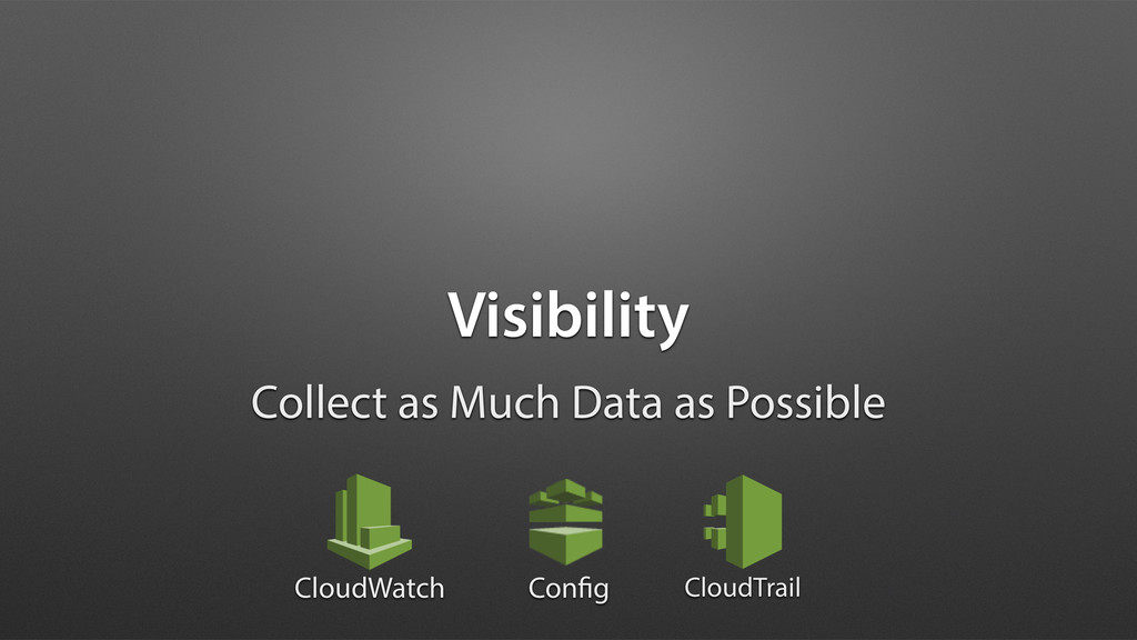 Visibility Collect as Much Data as Possible Con...