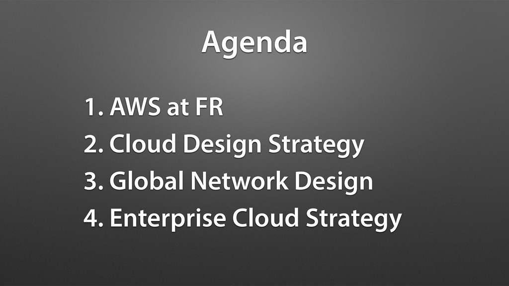 1. AWS at FR 2. Cloud Design Strategy 3. Global...
