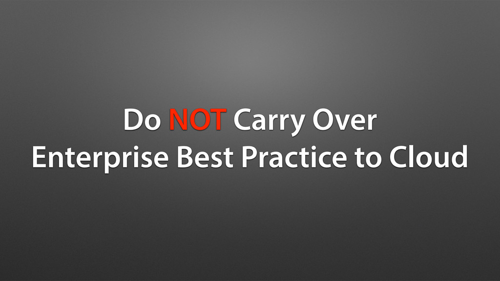 Do NOT Carry Over Enterprise Best Practice to C...