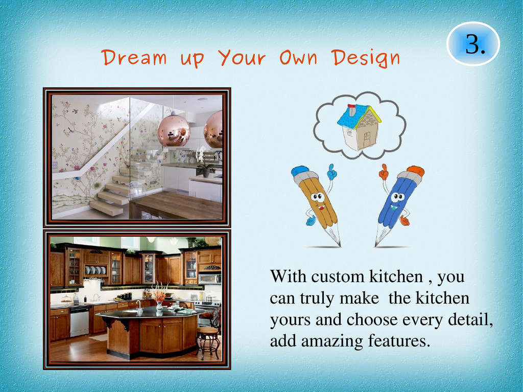 With custom kitchen , you can truly make the ki...