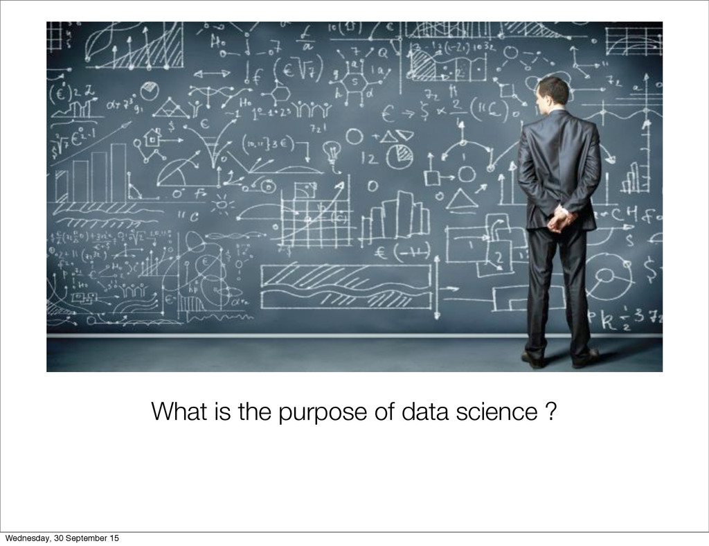 What is the purpose of data science ? Wednesday...