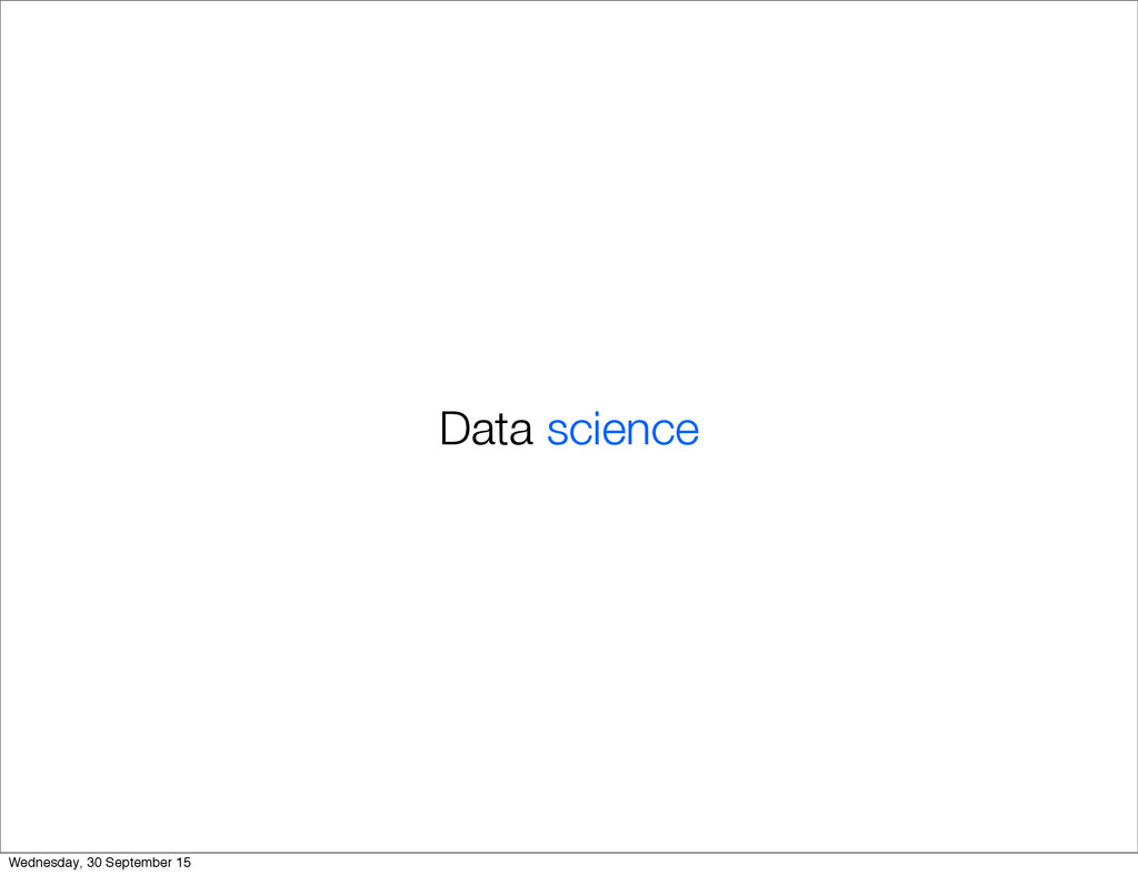 Data science Wednesday, 30 September 15