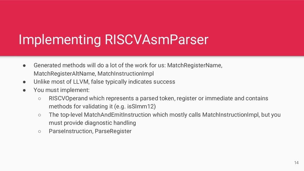 Implementing RISCVAsmParser ● Generated methods...