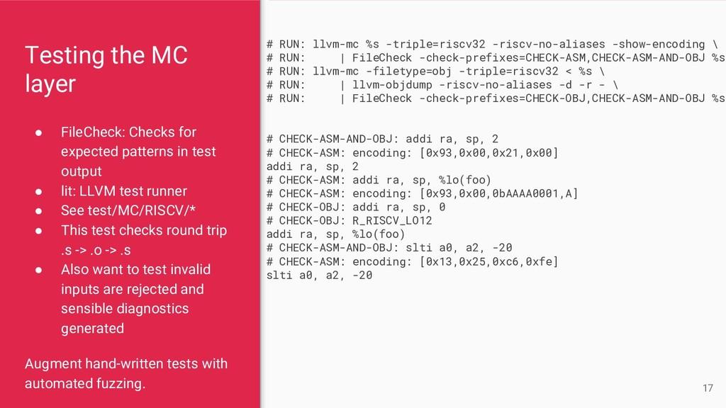 Testing the MC layer ● FileCheck: Checks for ex...