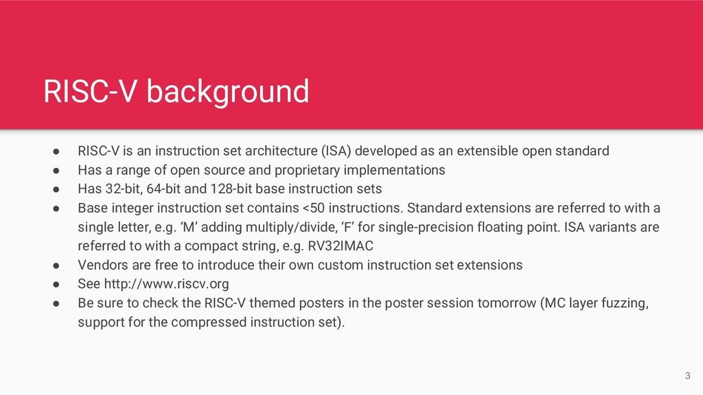 RISC-V background ● RISC-V is an instruction se...