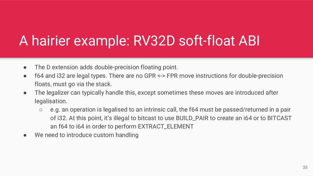 A hairier example: RV32D soft-float ABI ● The D...