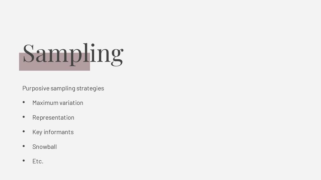 Sampling Purposive sampling strategies • Maximu...