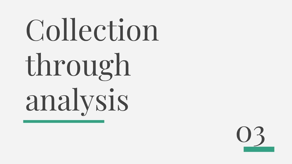 Collection through analysis 03
