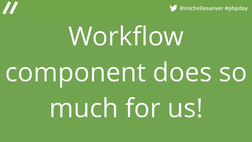 @michellesanver #phpday Workflow component does ...