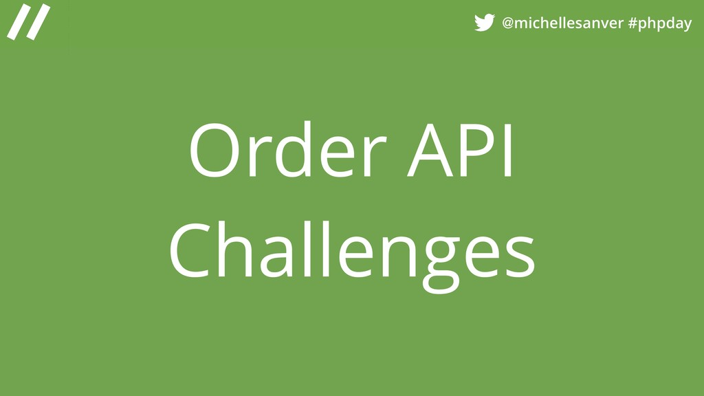 @michellesanver #phpday Order API Challenges