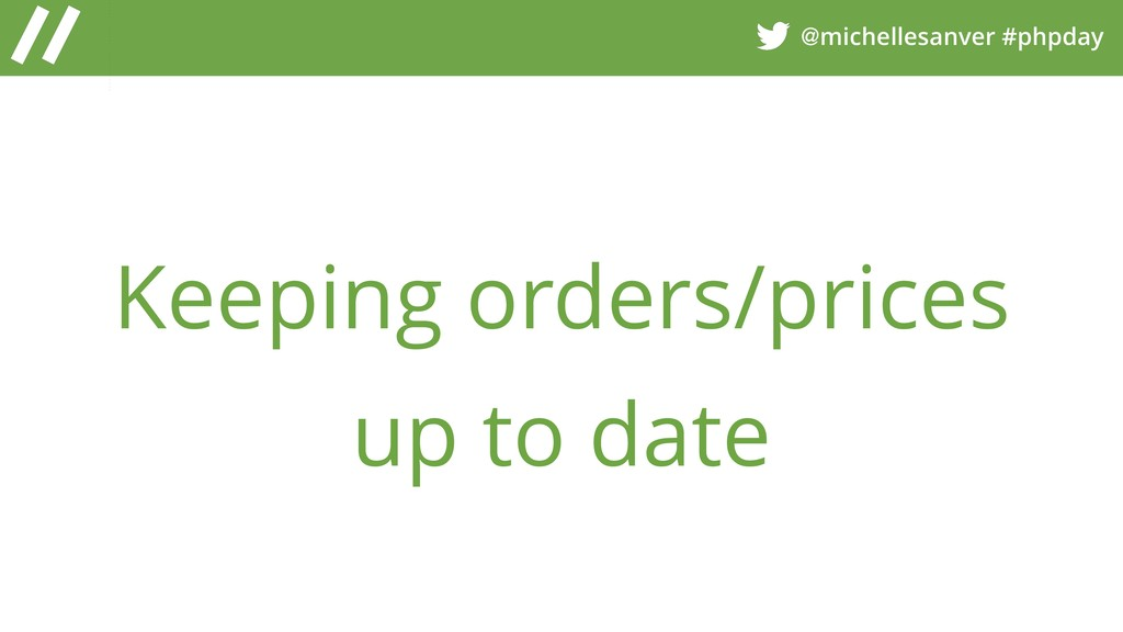 @michellesanver #phpday Keeping orders/prices u...