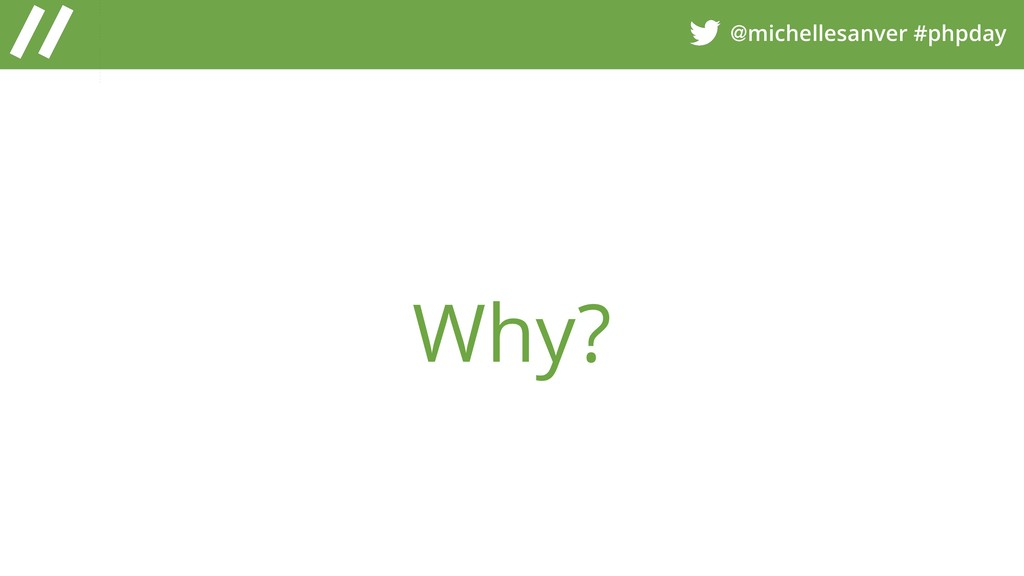 @michellesanver #phpday Why?