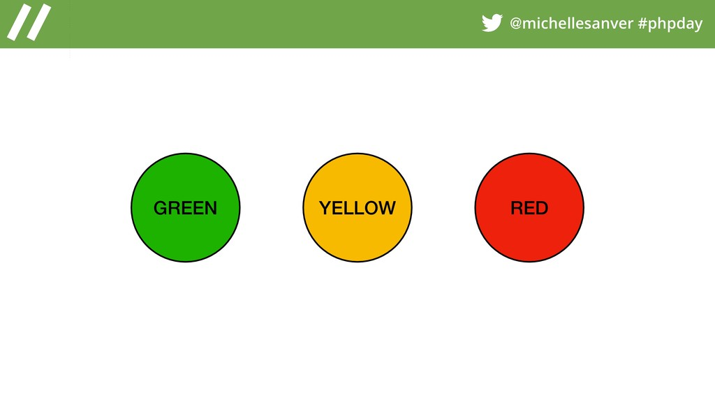 @michellesanver #phpday GREEN YELLOW RED