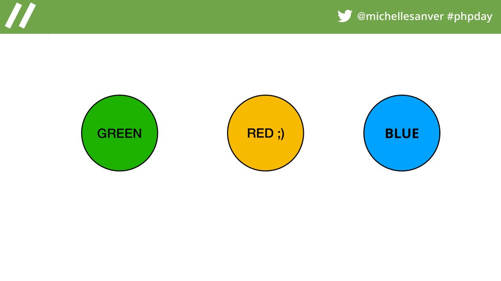 @michellesanver #phpday GREEN RED ;) BLUE