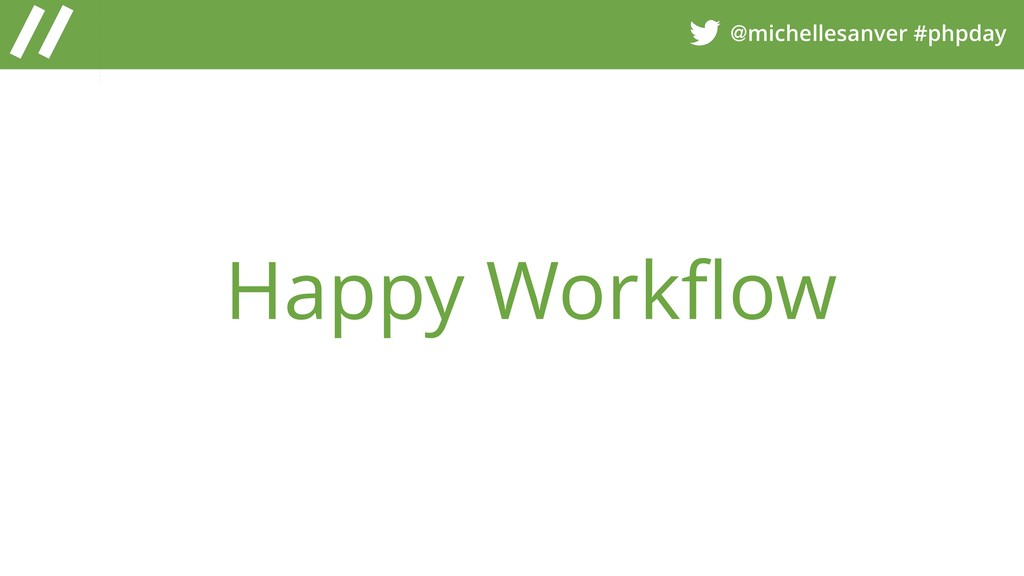@michellesanver #phpday Happy Workflow
