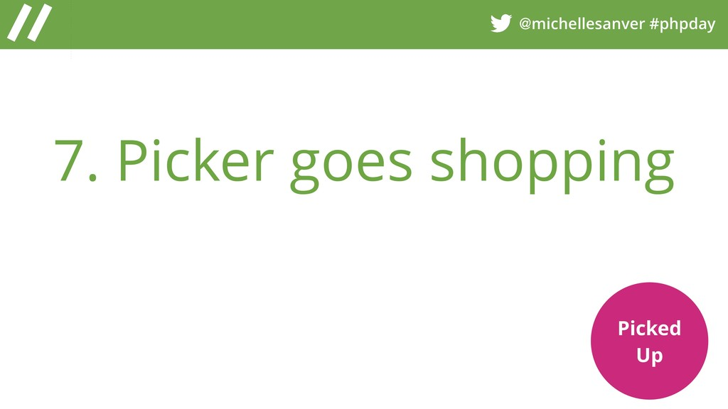 @michellesanver #phpday 7. Picker goes shopping...