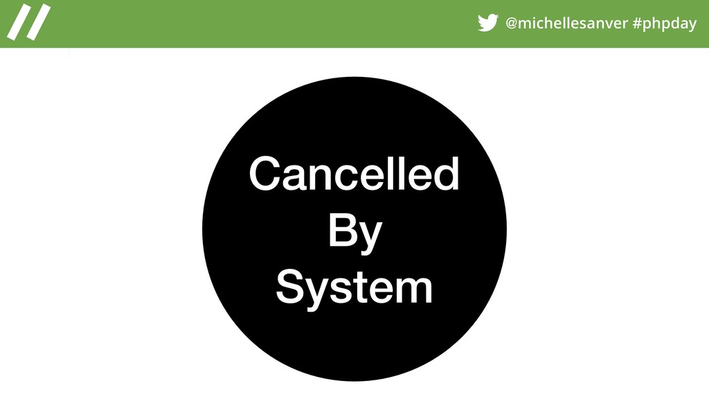 @michellesanver #phpday Cancelled By System